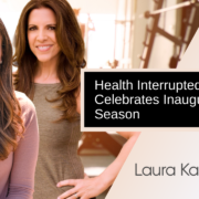 Health Interrupted Podcast With Laura Kaeppeler Celebrates First Season