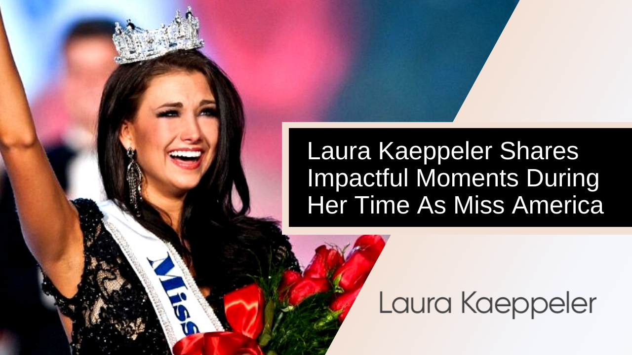 Laura Kaeppeler Shares Impactful Moments During Her Time As Miss America 2012