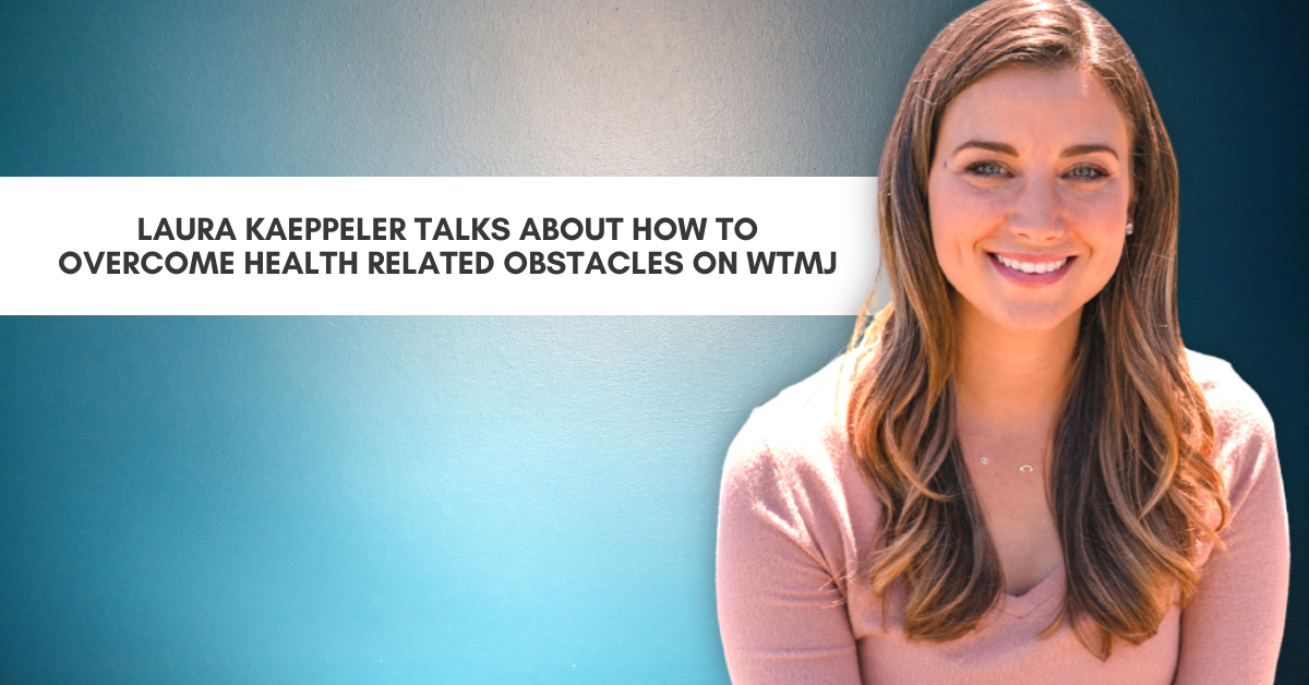 Laura Kaeppeler Talks About How To Overcome Health Related Obstacles On WTMJ